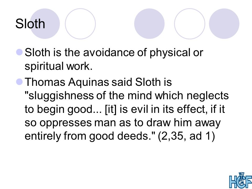 Sloth Sloth is the avoidance of physical or spiritual work.
