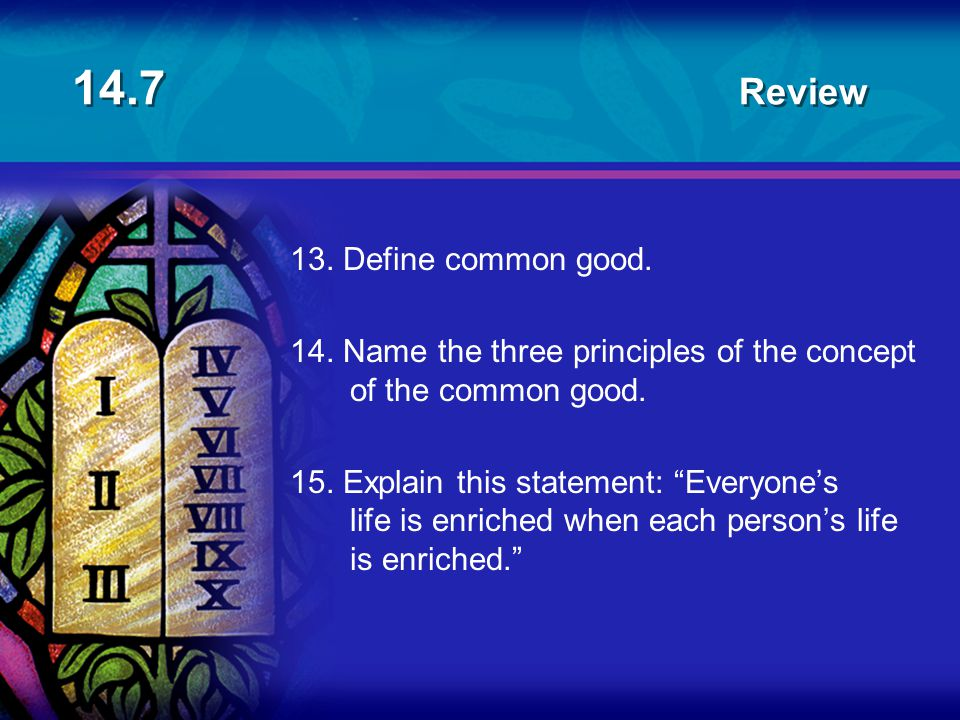 14.7 Review 13. Define common good.