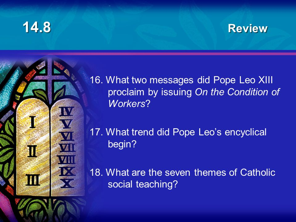 14.8 Review 16. What two messages did Pope Leo XIII proclaim by issuing On the Condition of Workers