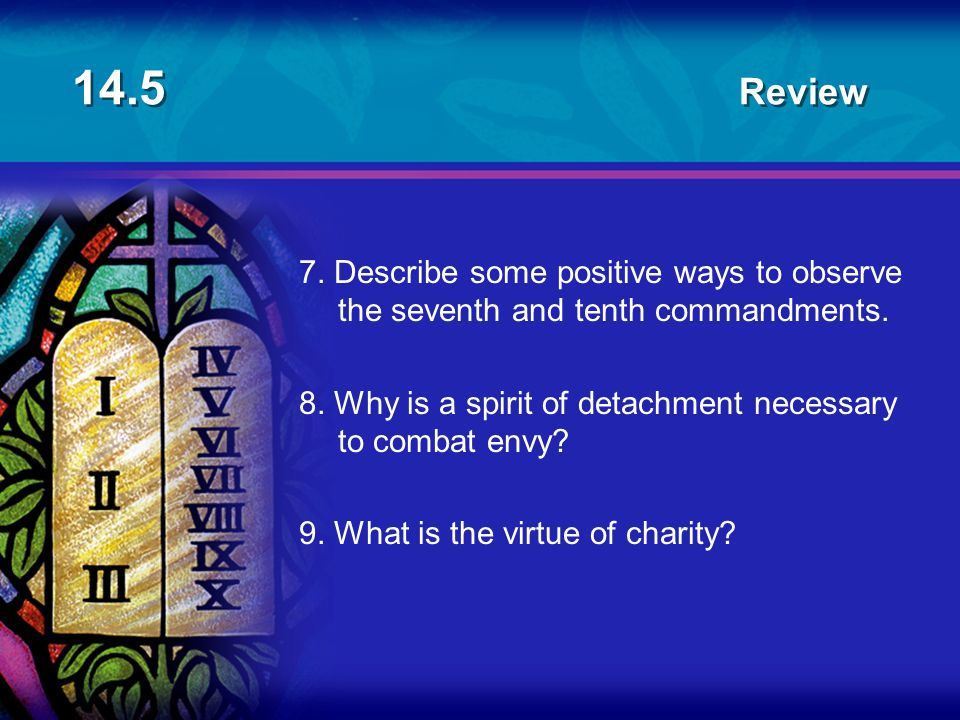 14.5 Review 7. Describe some positive ways to observe the seventh and tenth commandments.