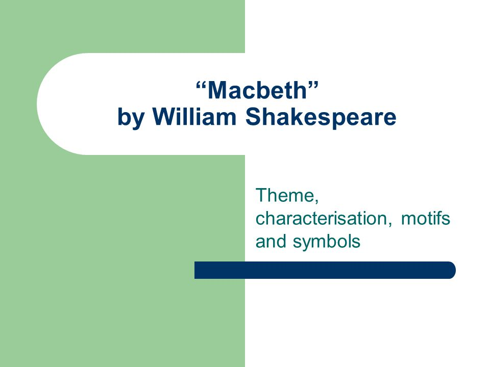 a literary analysis of macbeth a play by william shakespeare Macbeth: literary analysis in shakespeare's macbeth, a series of forces work against macbeth and succeed in tempting him to murder.