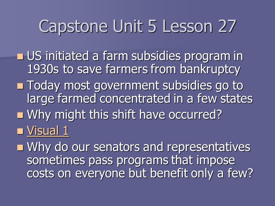 Capstone Unit 5 Lesson 27 US initiated a farm subsidies program in 1930s to save farmers from bankruptcy.