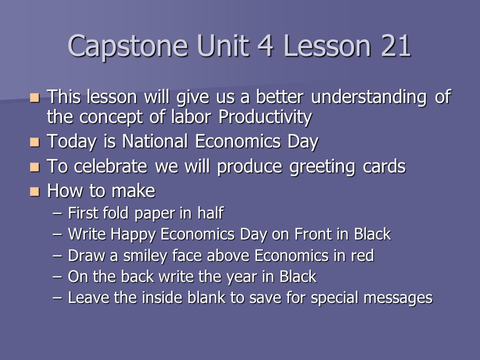 Capstone Unit 4 Lesson 21 This lesson will give us a better understanding of the concept of labor Productivity.