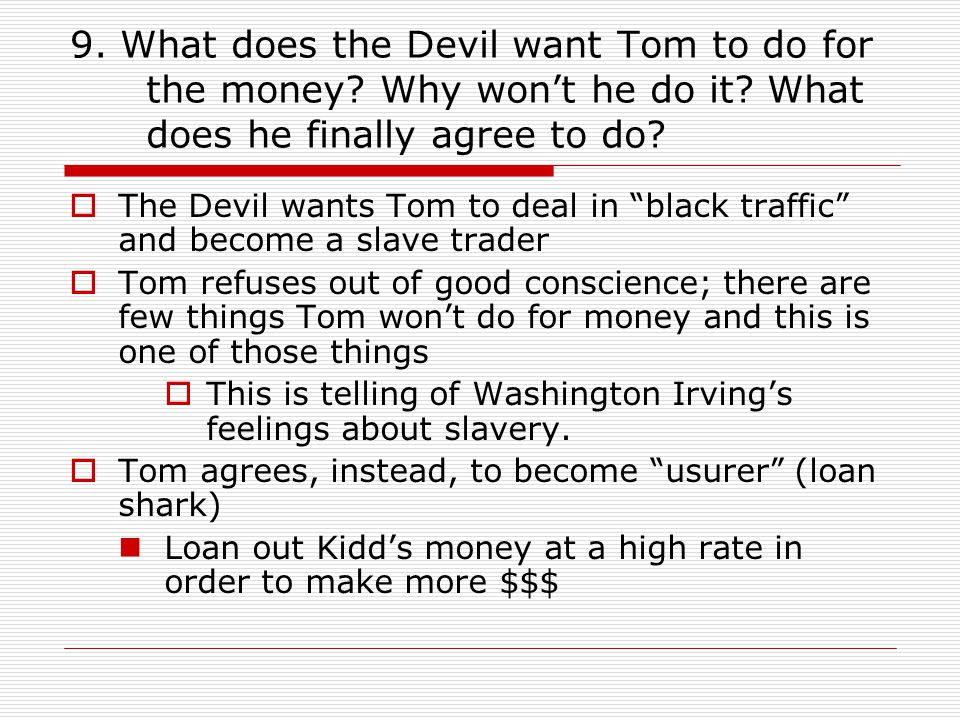 9. What does the Devil want Tom to do for the money Why won't he do it What does he finally agree to do