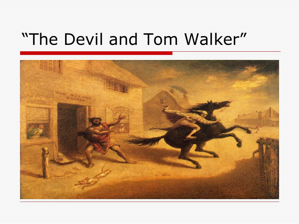 the devil and tom walker character Old scratch and a termagant wife add to tom walker's travails plan your 60 minutes lesson in english / language arts or characterization (fictional lit) with helpful tips from julie ferreira.