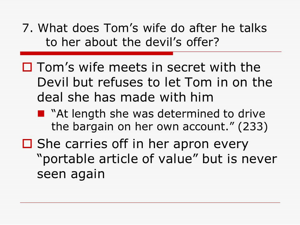 7. What does Tom's wife do after he talks to her about the devil's offer