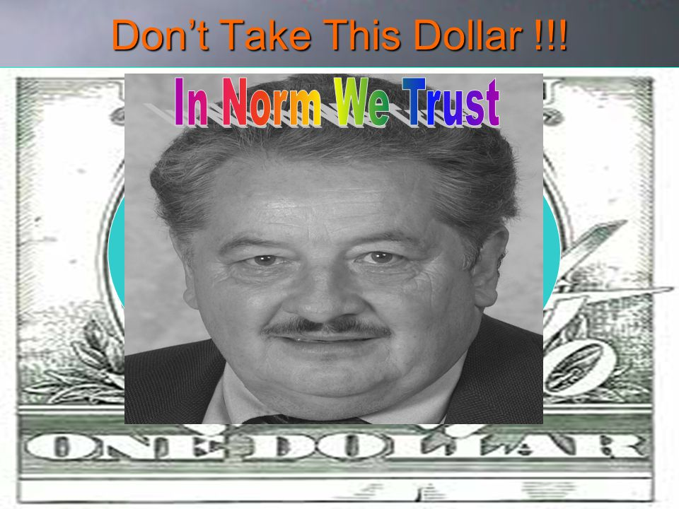 Don't Take This Dollar !!! In Norm We Trust