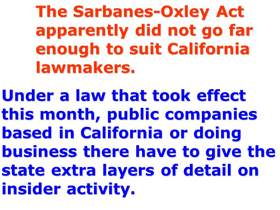The Sarbanes-Oxley Act apparently did not go far enough to suit California lawmakers.