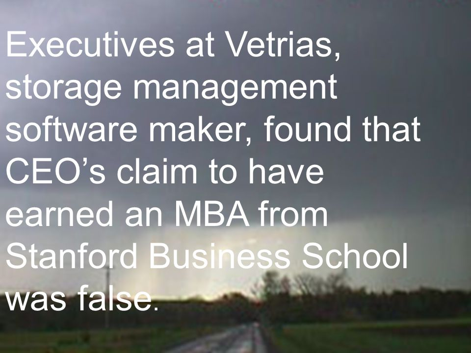 Executives at Vetrias, storage management software maker, found that CEO's claim to have earned an MBA from Stanford Business School was false.