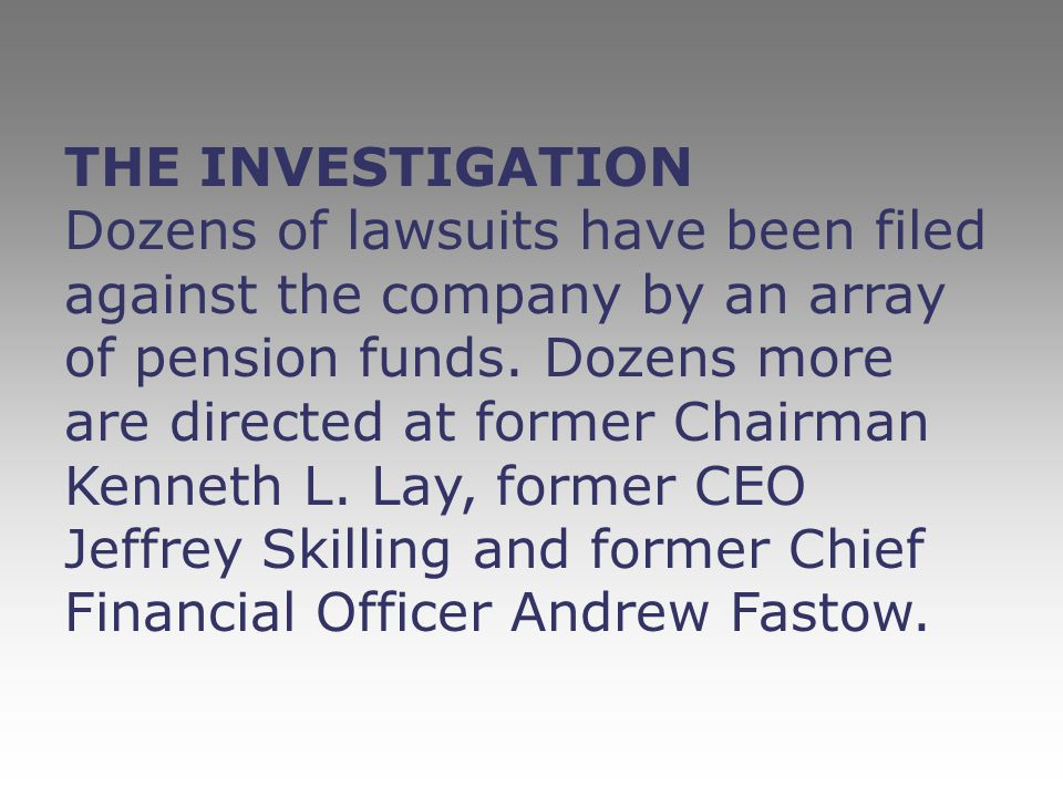 THE INVESTIGATION Dozens of lawsuits have been filed against the company by an array of pension funds.