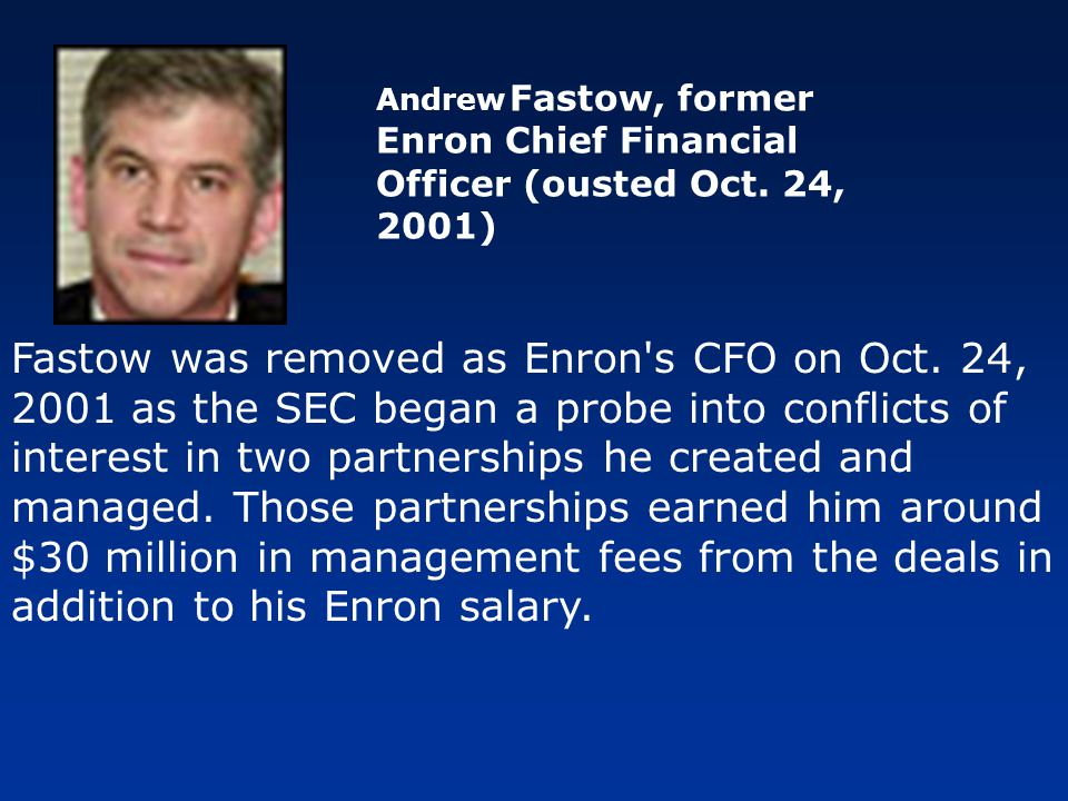 Andrew Fastow, former Enron Chief Financial Officer (ousted Oct