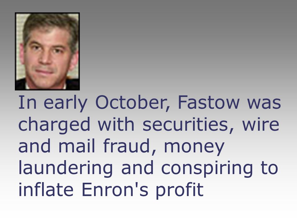 In early October, Fastow was charged with securities, wire and mail fraud, money laundering and conspiring to inflate Enron s profit