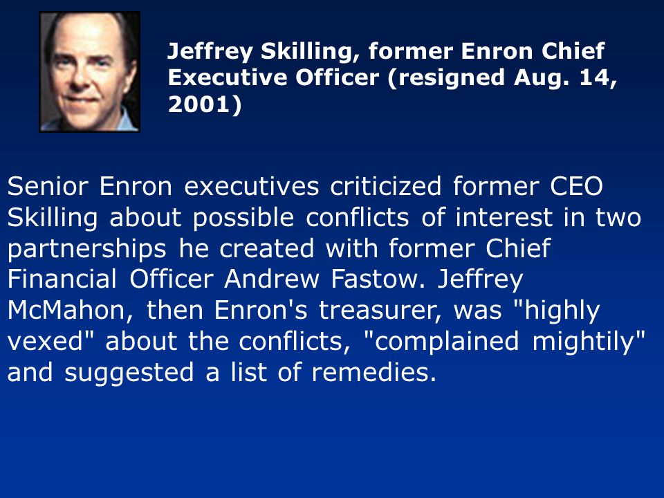 Jeffrey Skilling, former Enron Chief Executive Officer (resigned Aug