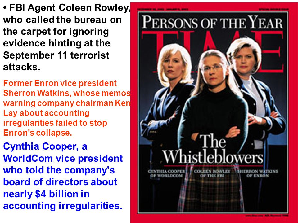 • FBI Agent Coleen Rowley, who called the bureau on the carpet for ignoring evidence hinting at the September 11 terrorist attacks.