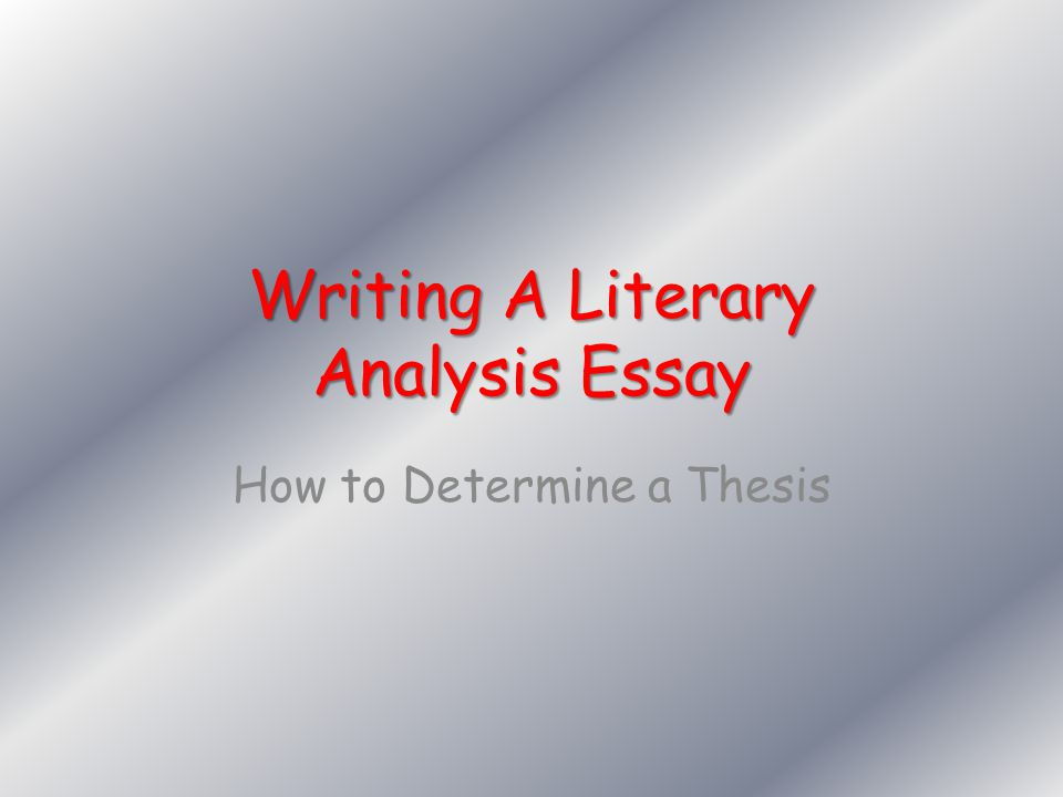 Writing A Literary Analysis Essay  Ppt Video Online Download Writing A Literary Analysis Essay