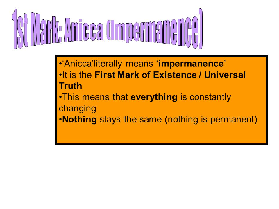 1st Mark: Anicca (Impermanence)