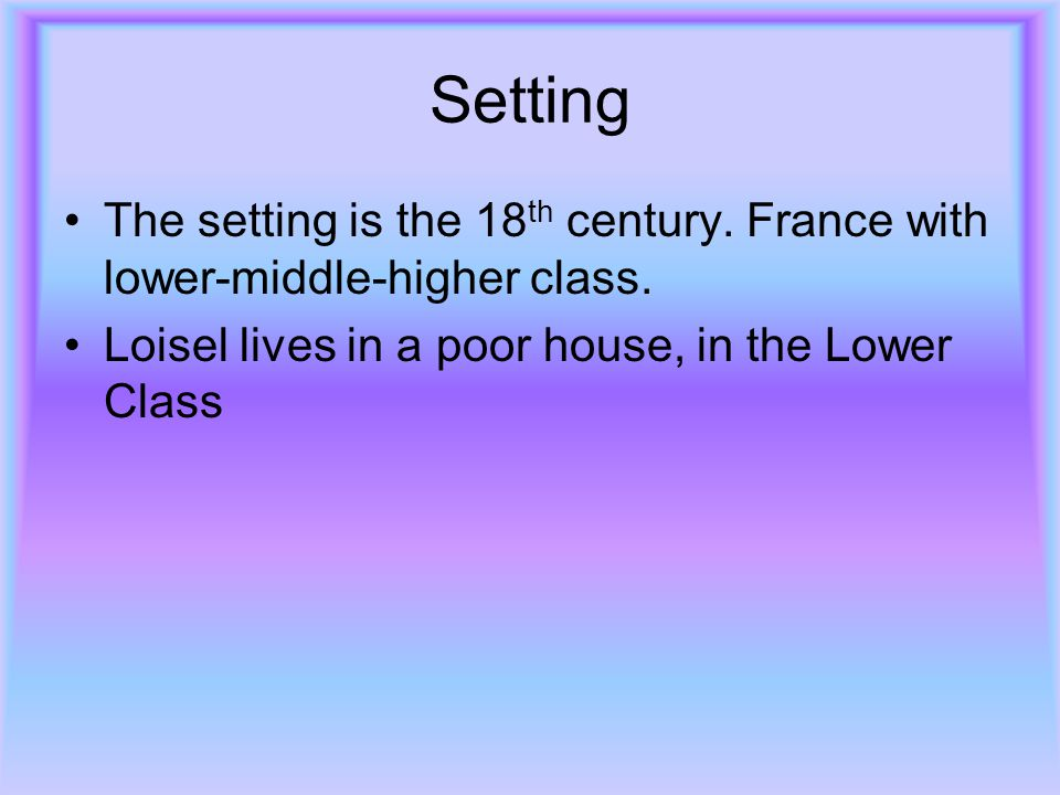 Setting The setting is the 18th century. France with lower-middle-higher class.
