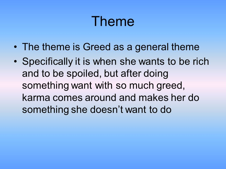 Theme The theme is Greed as a general theme