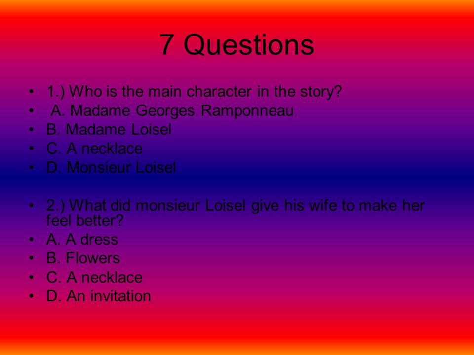 7 Questions 1.) Who is the main character in the story
