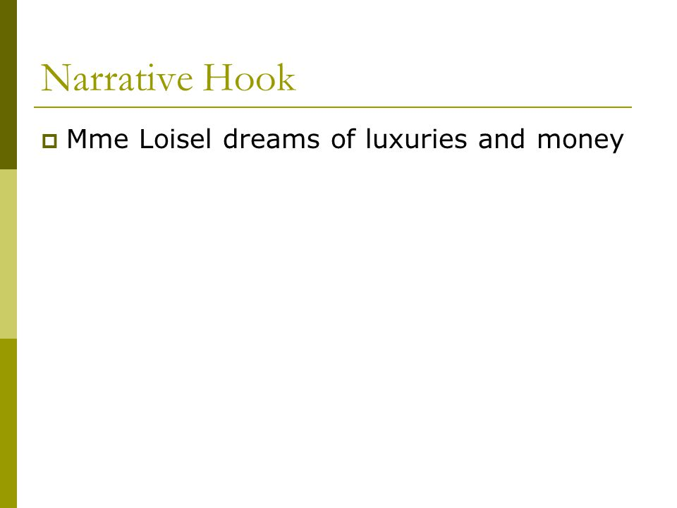 Narrative Hook Mme Loisel dreams of luxuries and money