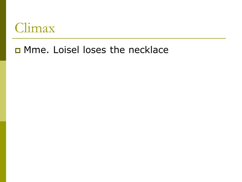 Climax Mme. Loisel loses the necklace