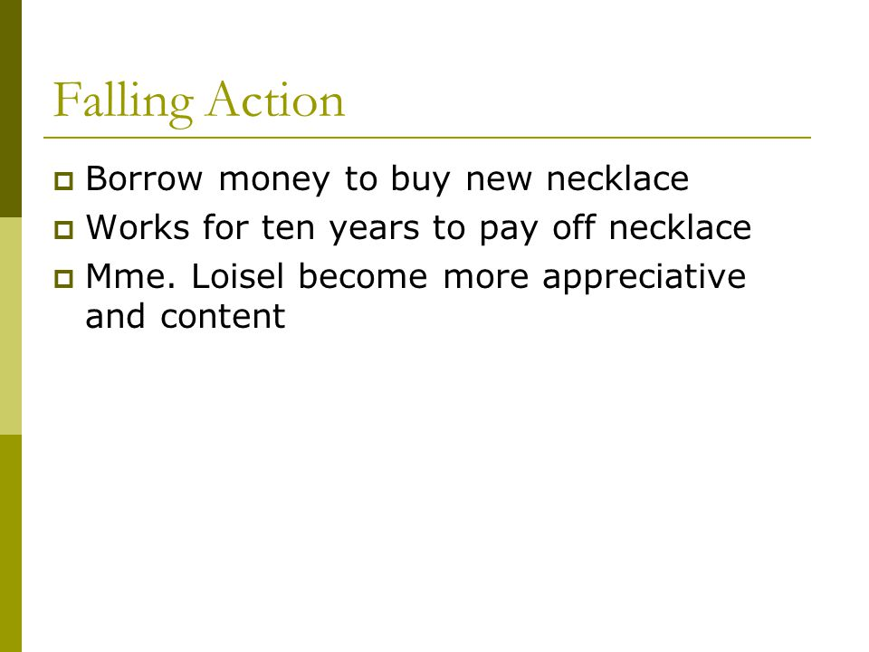 Falling Action Borrow money to buy new necklace