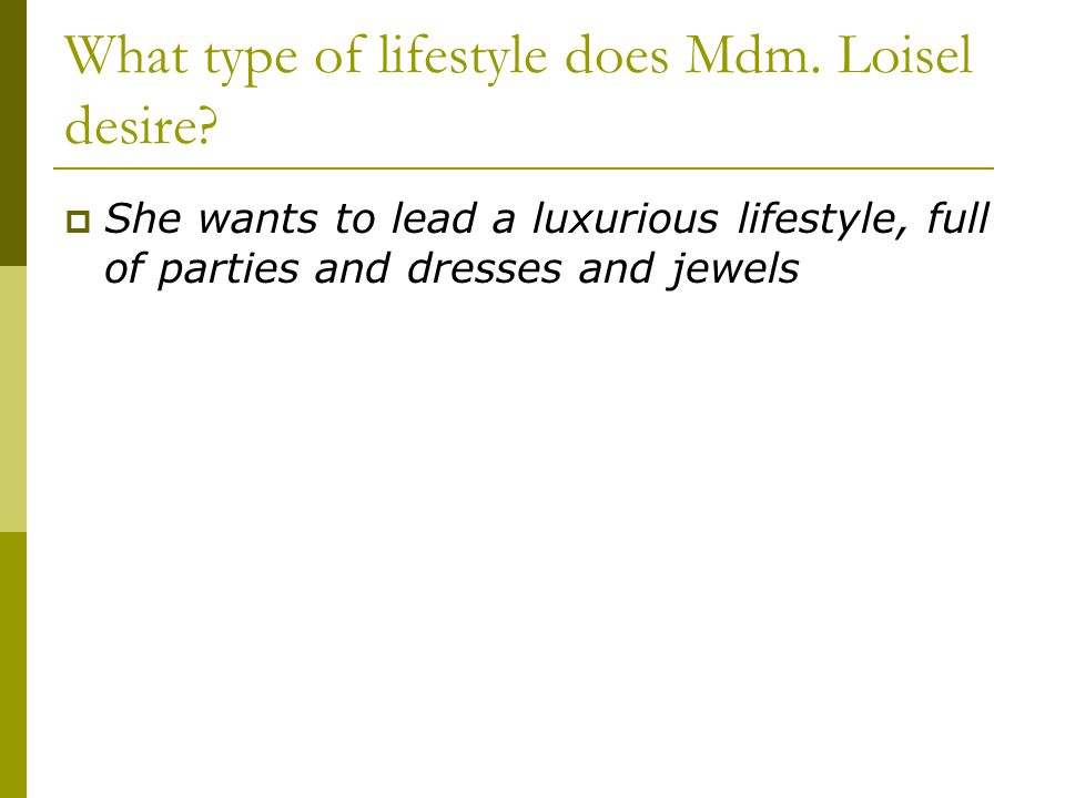 What type of lifestyle does Mdm. Loisel desire