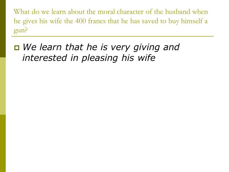 We learn that he is very giving and interested in pleasing his wife