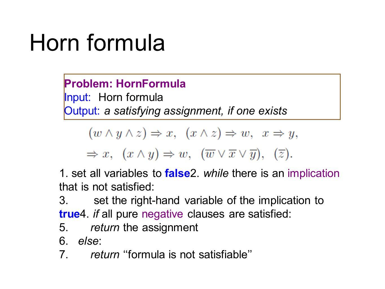 Horn formula Problem: HornFormula Input: Horn formula