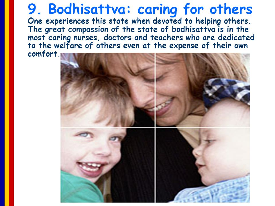 9. Bodhisattva: caring for others One experiences this state when devoted to helping others.