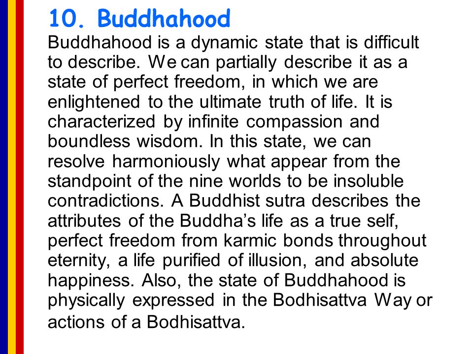 10. Buddhahood Buddhahood is a dynamic state that is difficult to describe.