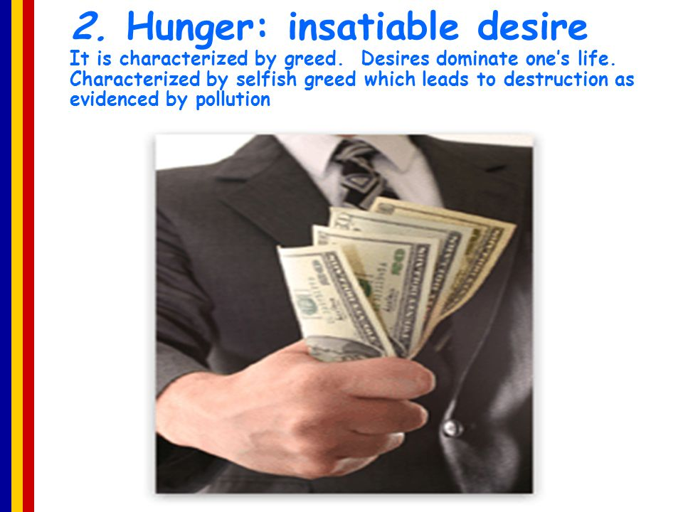 2. Hunger: insatiable desire It is characterized by greed