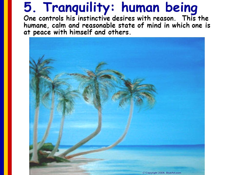 5. Tranquility: human being One controls his instinctive desires with reason.