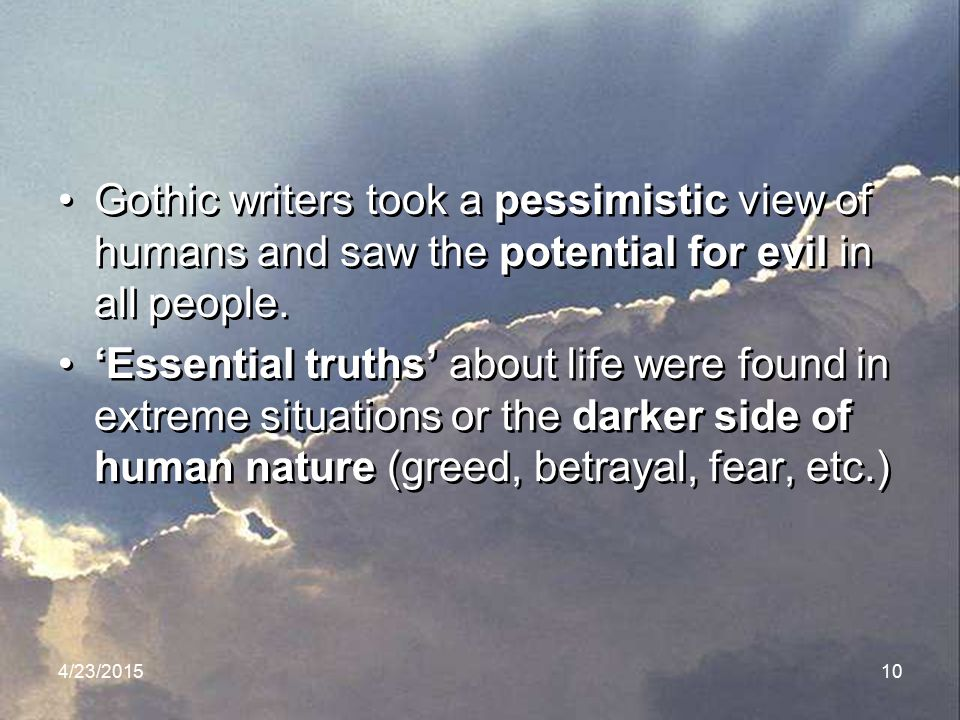 Gothic writers took a pessimistic view of humans and saw the potential for evil in all people.