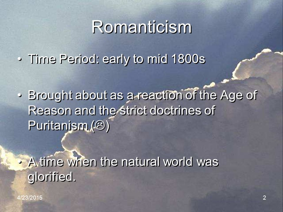 Romanticism Time Period: early to mid 1800s