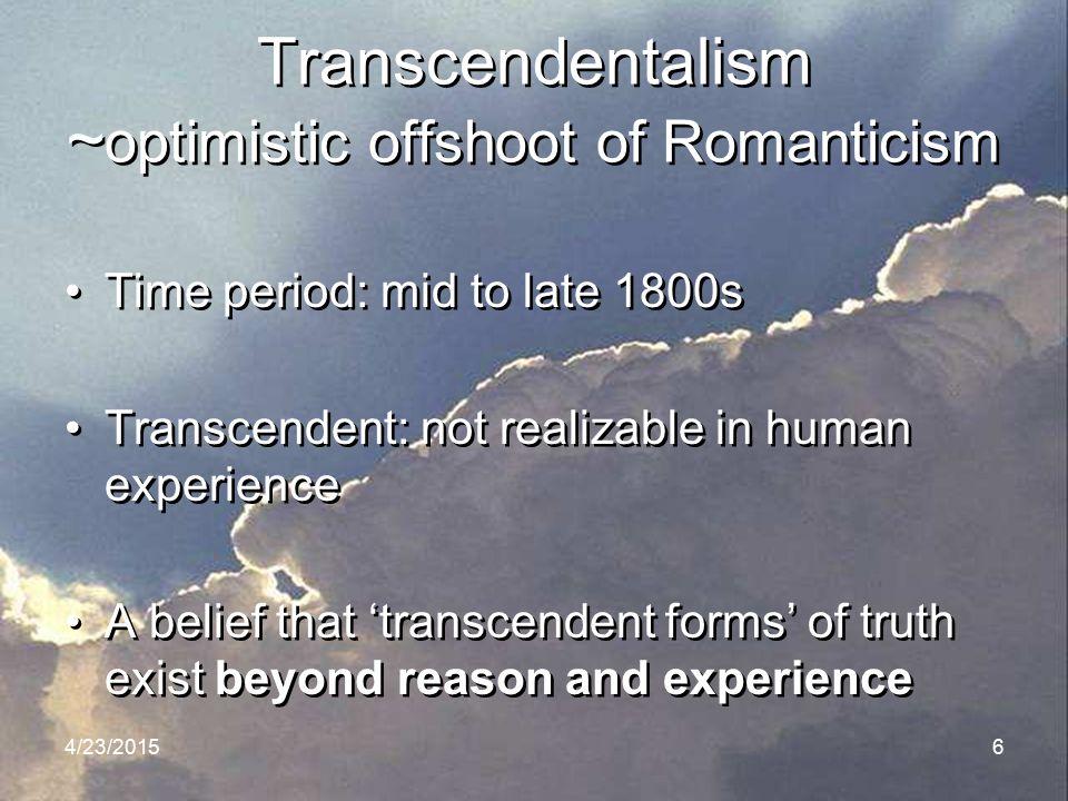Transcendentalism ~optimistic offshoot of Romanticism