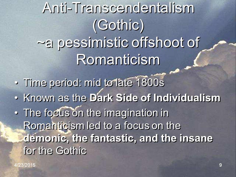 Anti-Transcendentalism (Gothic) ~a pessimistic offshoot of Romanticism