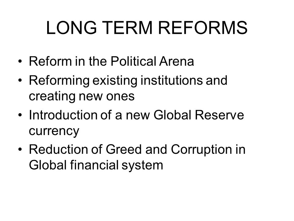 LONG TERM REFORMS Reform in the Political Arena