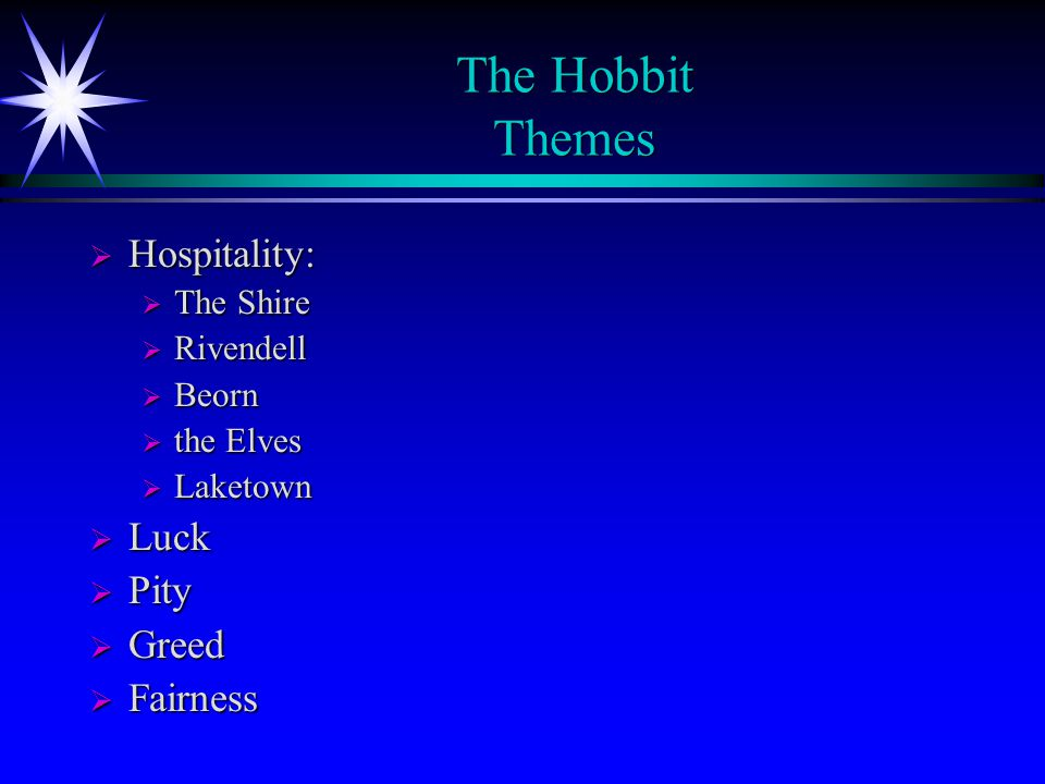 The Hobbit Themes Hospitality: Luck Pity Greed Fairness The Shire