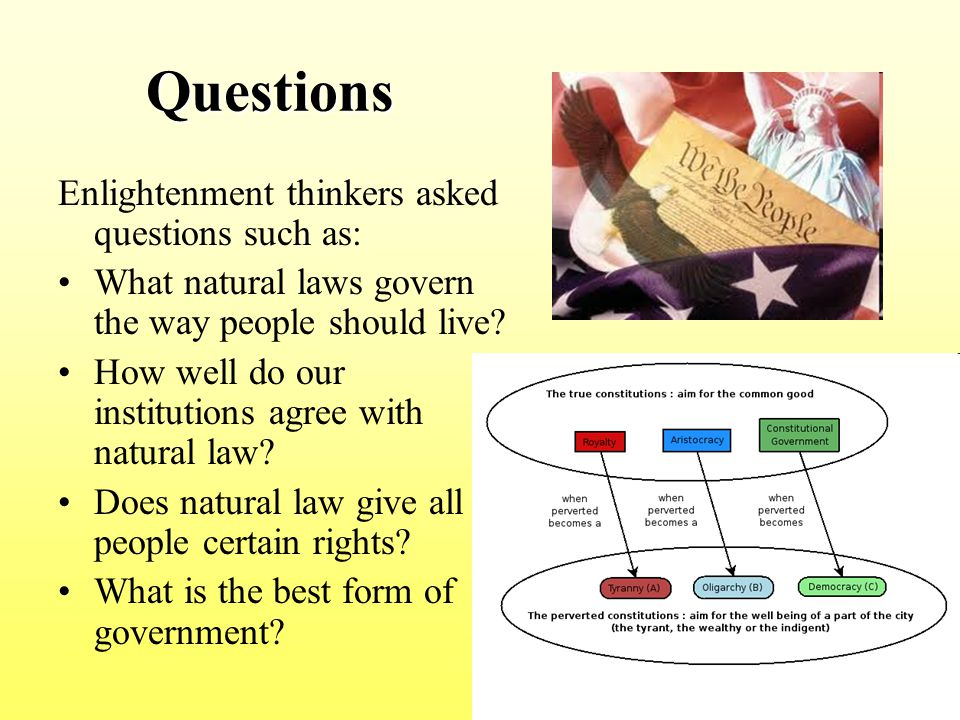 Questions Enlightenment thinkers asked questions such as: