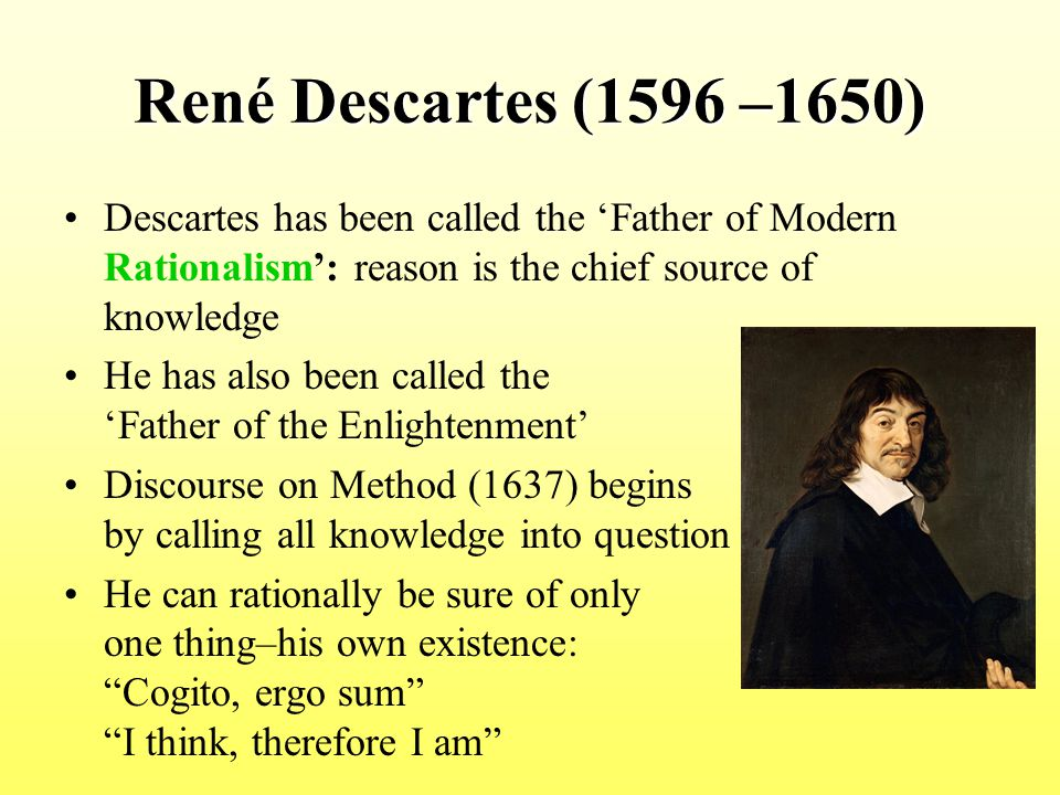 the rationalism of rene descartes Context rené descartes is generally considered the father of modern philosophy he was the first major figure in the philosophical movement known as rationalism, a method of understanding the world based on the use of reason as the means to attain knowledge.