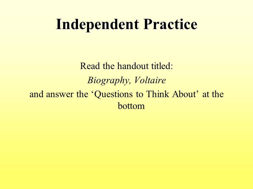 Independent Practice Read the handout titled: Biography, Voltaire
