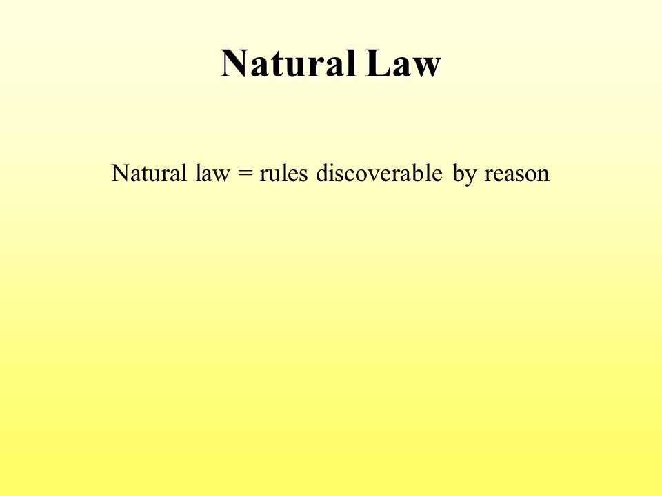 Natural law = rules discoverable by reason