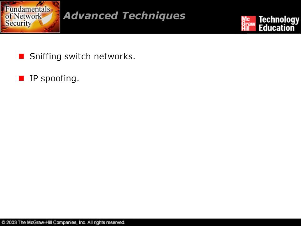 Advanced Techniques Sniffing switch networks. IP spoofing.