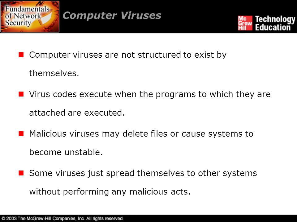 Computer Viruses Computer viruses are not structured to exist by themselves.