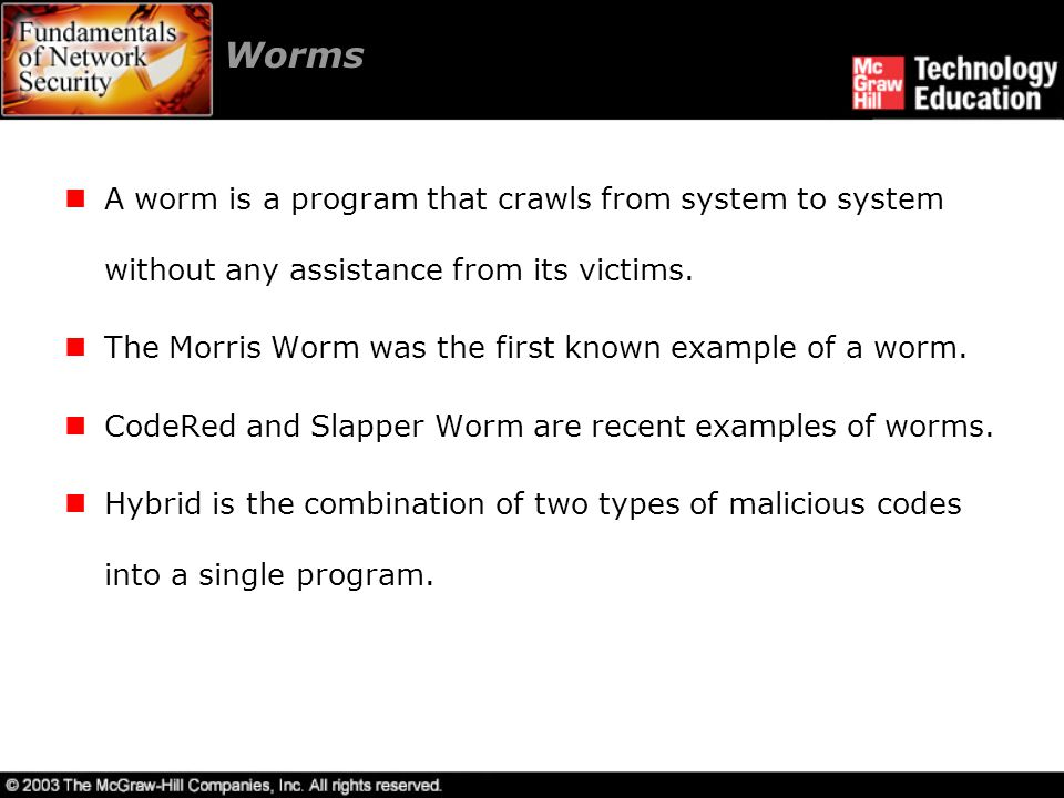 Worms A worm is a program that crawls from system to system without any assistance from its victims.