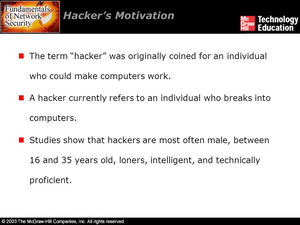 Hacker's Motivation The term hacker was originally coined for an individual who could make computers work.