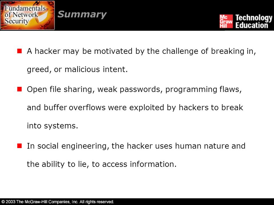 Summary A hacker may be motivated by the challenge of breaking in, greed, or malicious intent.