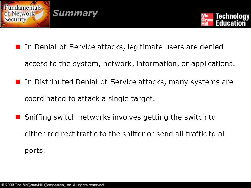 Summary In Denial-of-Service attacks, legitimate users are denied access to the system, network, information, or applications.