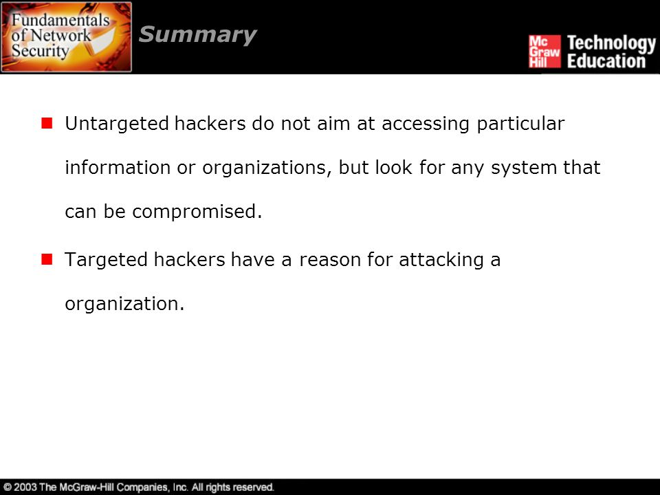 Summary Untargeted hackers do not aim at accessing particular information or organizations, but look for any system that can be compromised.